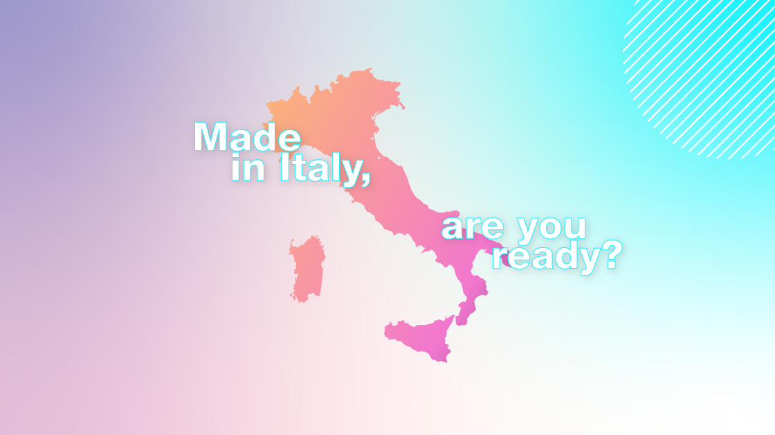 Made in Italy, are you ready?