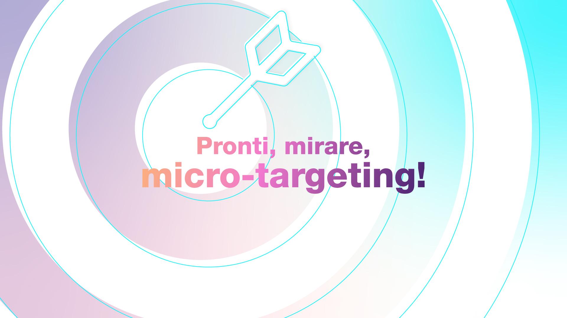 Micro-targeting: come utilizzarlo per accrescere la brand awareness e il traffico diretto verso i propri punti vendita.