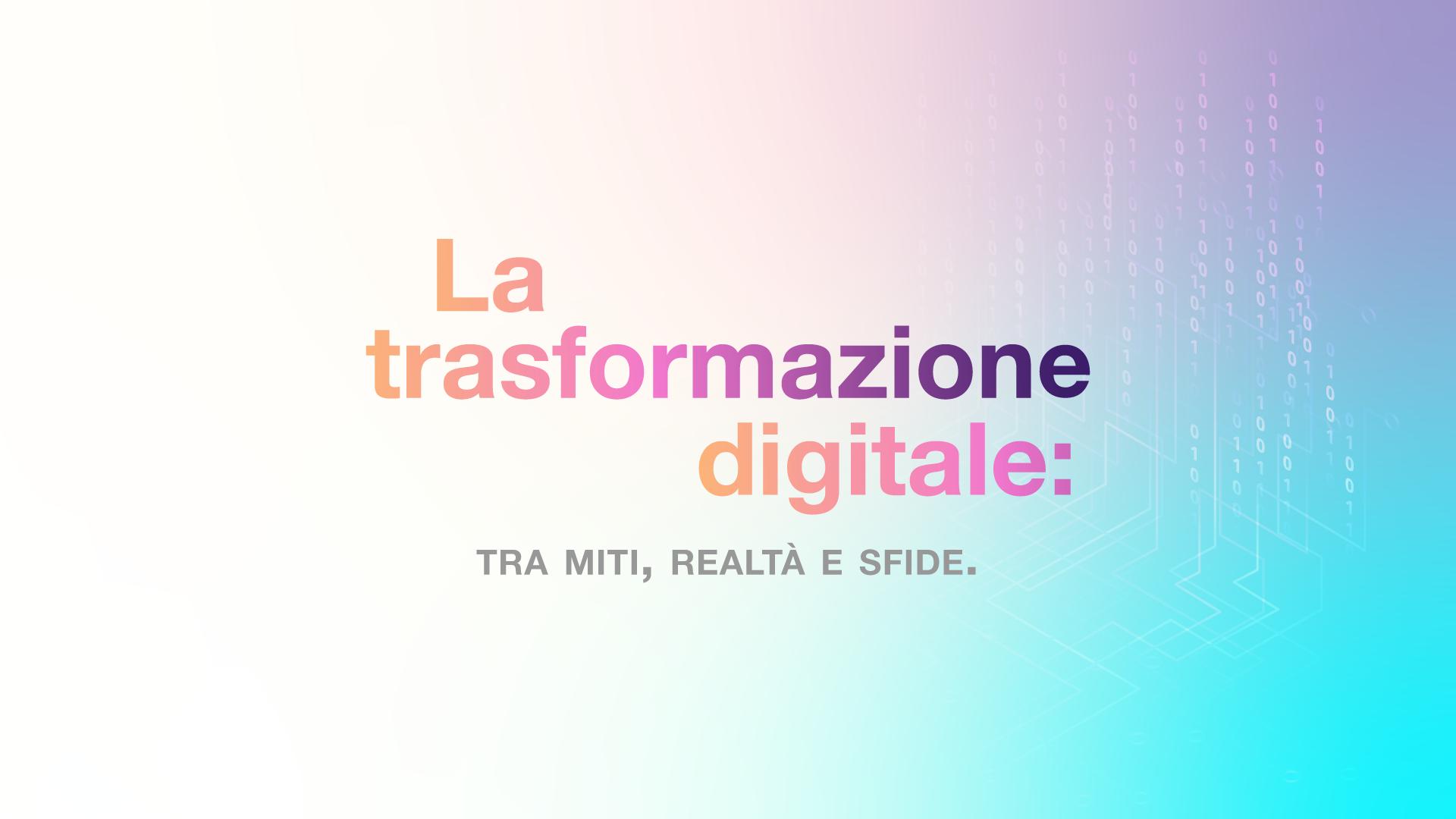 La Trasformazione digitale: tra miti, realtà e sfide